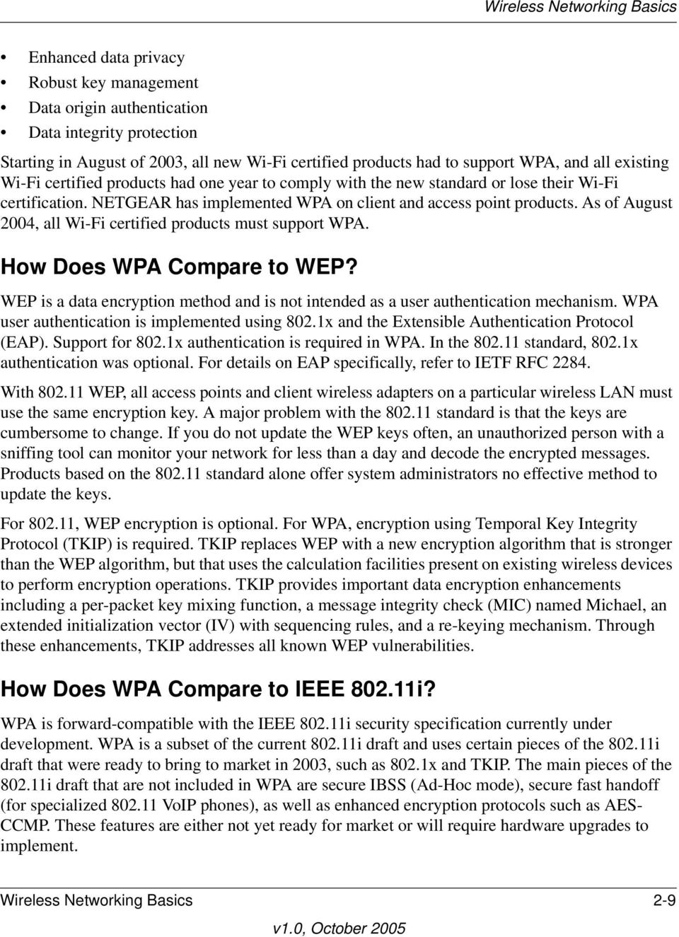 As of August 2004, all Wi-Fi certified products must support WPA. How Does WPA Compare to WEP? WEP is a data encryption method and is not intended as a user authentication mechanism.