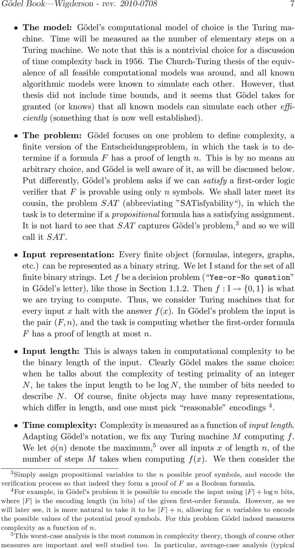 The Church-Turing thesis of the equivalence of all feasible computational models was around, and all known algorithmic models were known to simulate each other.