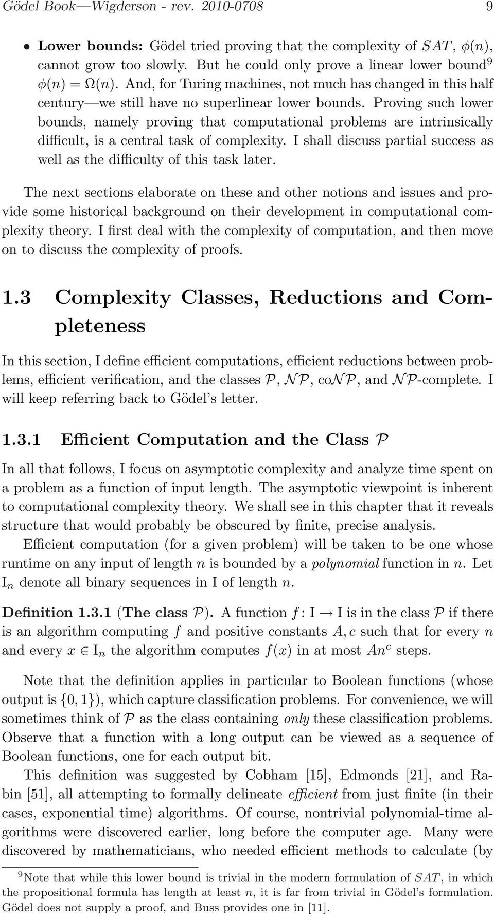 Proving such lower bounds, namely proving that computational problems are intrinsically difficult, is a central task of complexity.