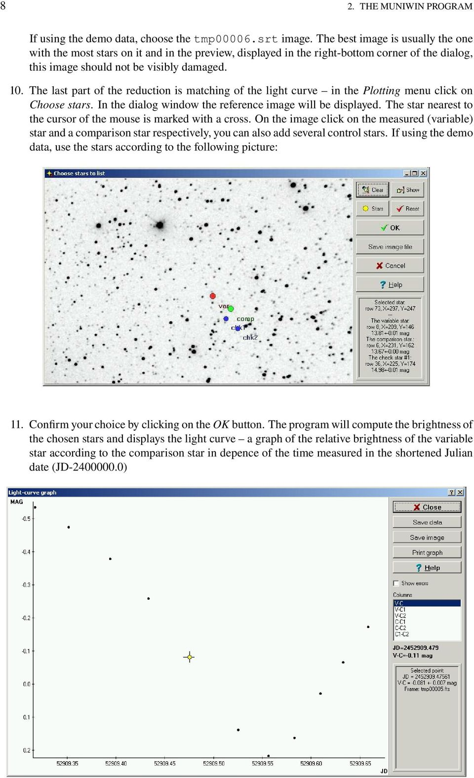 The last part of the reduction is matching of the light curve in the Plotting menu click on Choose stars. In the dialog window the reference image will be displayed.
