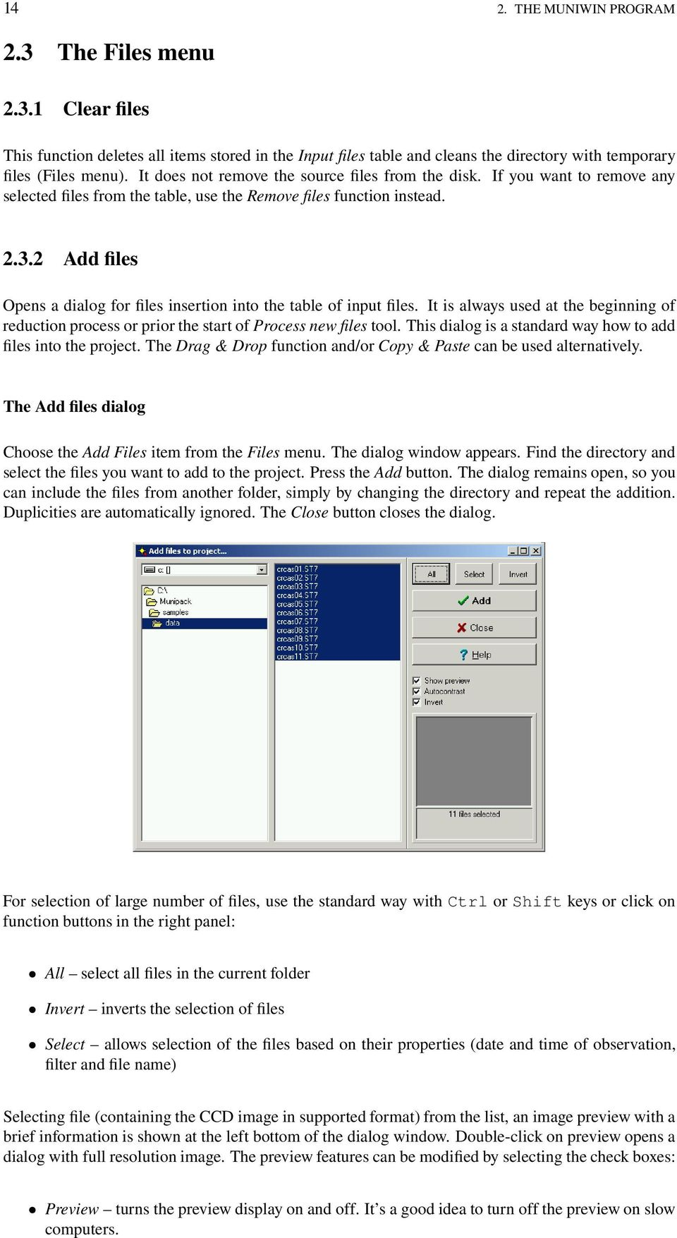 2 Add files Opens a dialog for files insertion into the table of input files. It is always used at the beginning of reduction process or prior the start of Process new files tool.