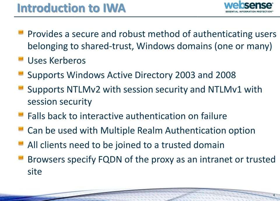 NTLMv1 with session security Falls back to interactive authentication on failure Can be used with Multiple Realm
