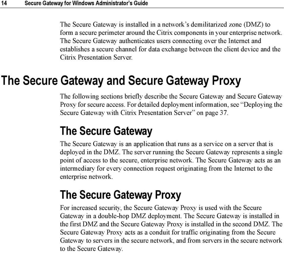 The Secure Gateway and Secure Gateway Proxy The following sections briefly describe the Secure Gateway and Secure Gateway Proxy for secure access.