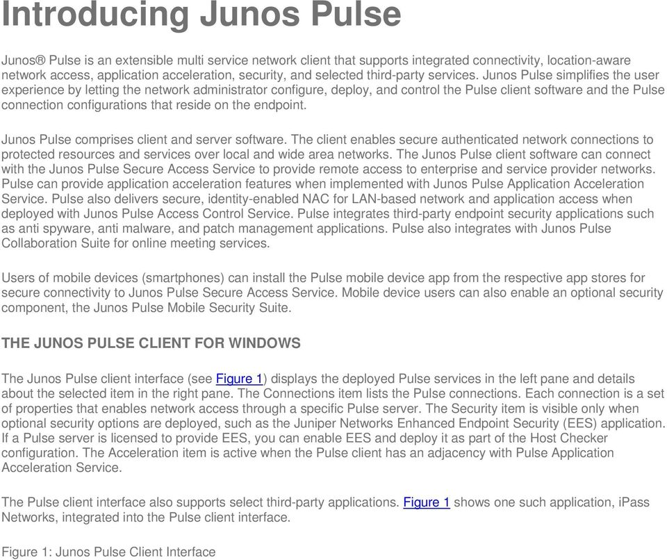 Juns Pulse simplifies the user experience by letting the netwrk administratr cnfigure, deply, and cntrl the Pulse client sftware and the Pulse cnnectin cnfiguratins that reside n the endpint.