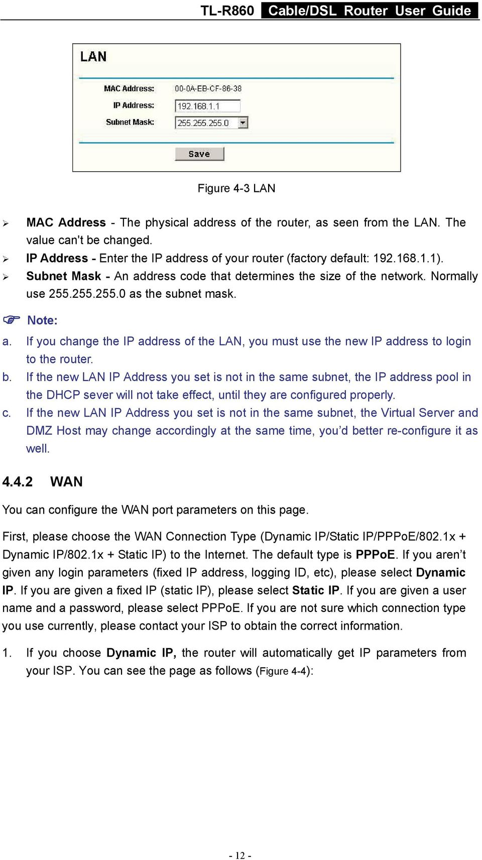 If you change the IP address of the LAN, you must use the new IP address to login to the router. b.