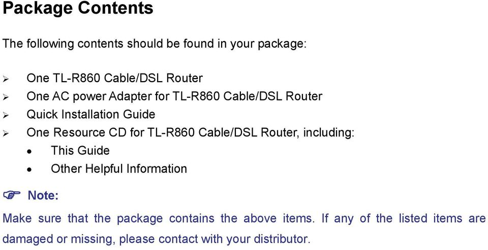 Cable/DSL Router, including: This Guide Other Helpful Information Note: Make sure that the package