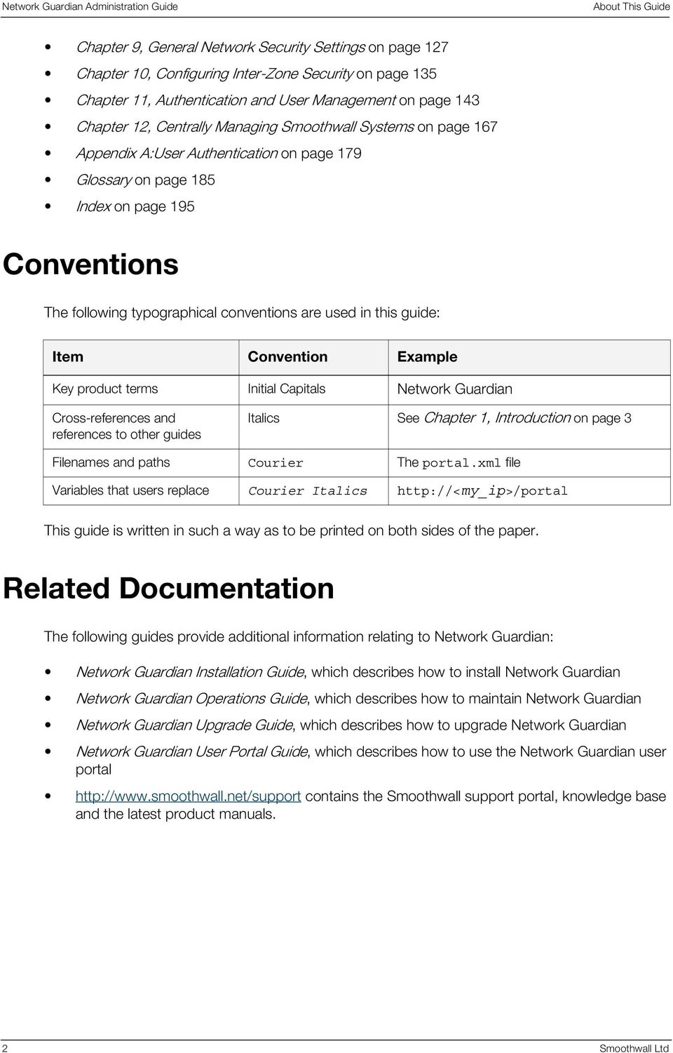 this guide: Item Convention Example Key product terms Initial Capitals Network Guardian Cross-references and references to other guides Italics See Chapter 1, Introduction on page 3 Filenames and
