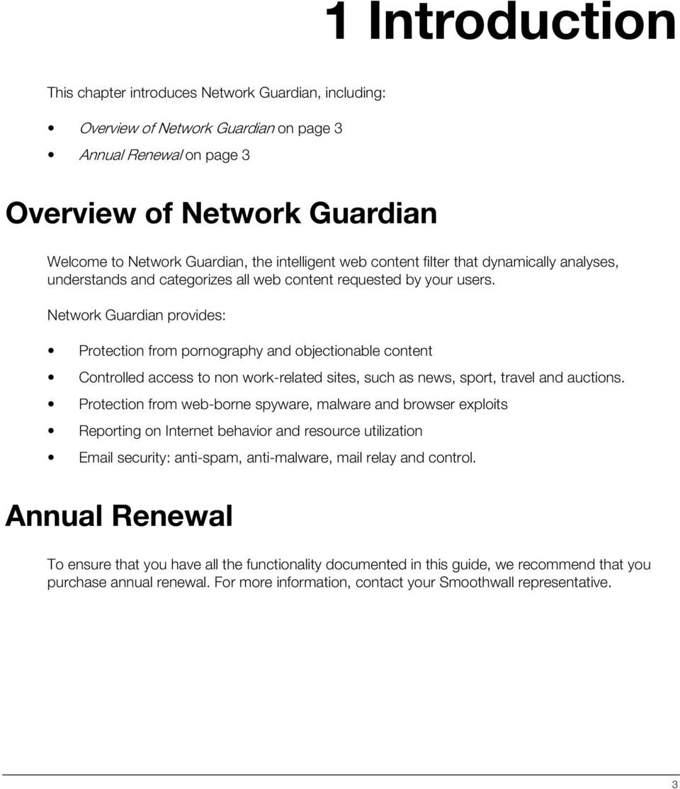 Network Guardian provides: Protection from pornography and objectionable content Controlled access to non work-related sites, such as news, sport, travel and auctions.