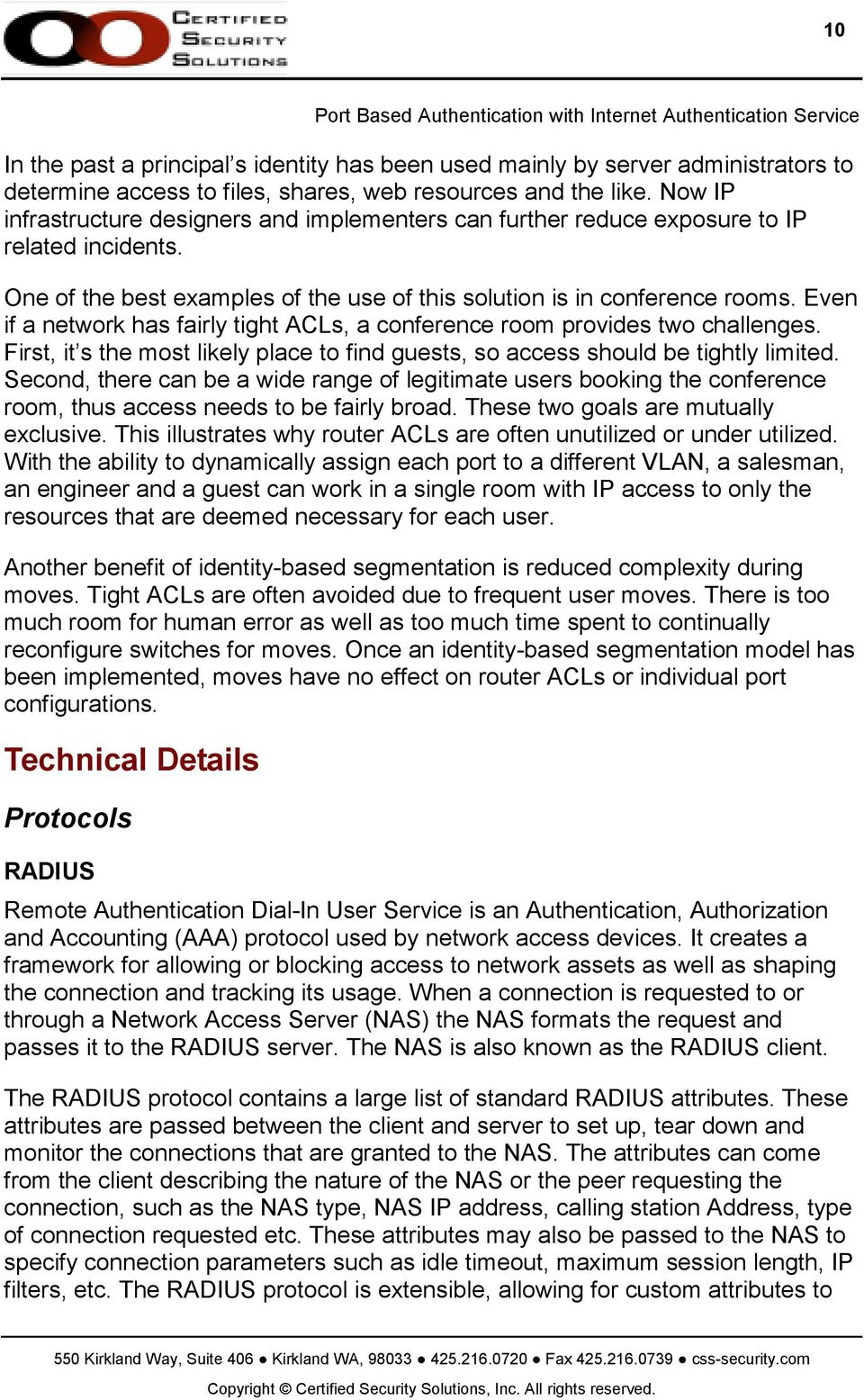 Even if a network has fairly tight ACLs, a conference room provides two challenges. First, it s the most likely place to find guests, so access should be tightly limited.