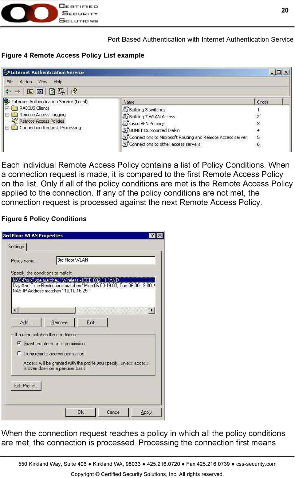 Only if all of the policy conditions are met is the Remote Access Policy applied to the connection.