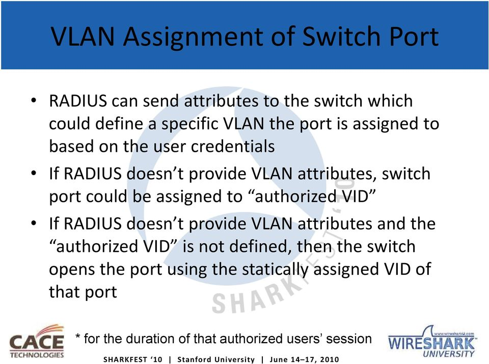 assigned to authorized VID If RADIUS doesn t provide VLAN attributes and the authorized VID is not defined, then