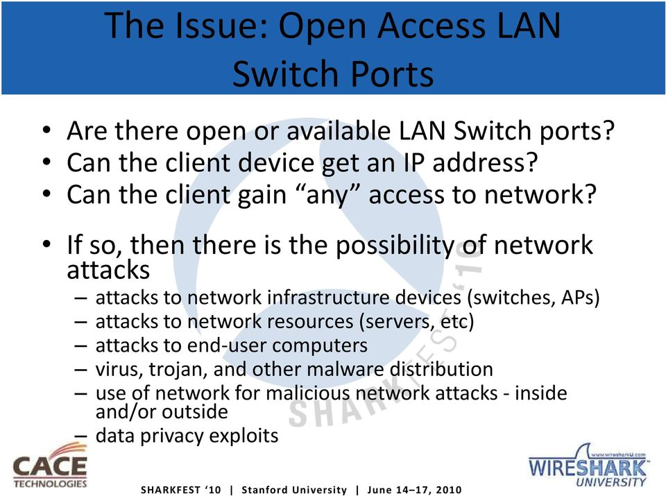 If so, then there is the possibility of network attacks attacks to network infrastructure devices (switches, APs) attacks