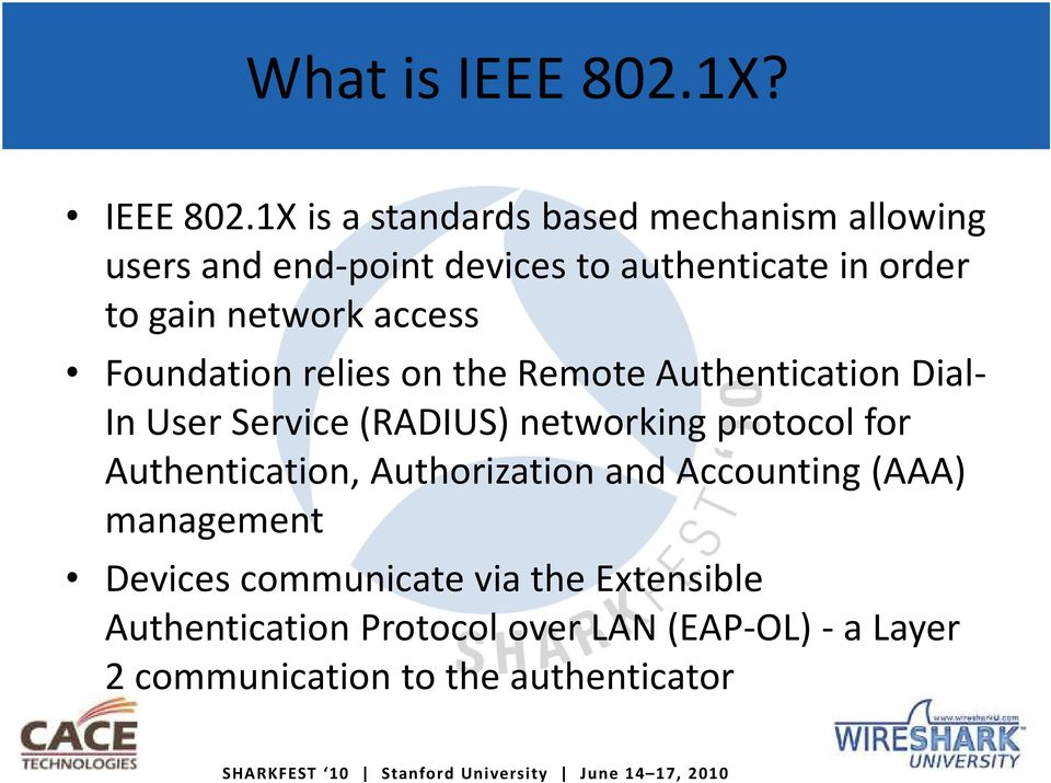 1X is a standards based mechanism allowing users and end-point devices to authenticate in order to gain