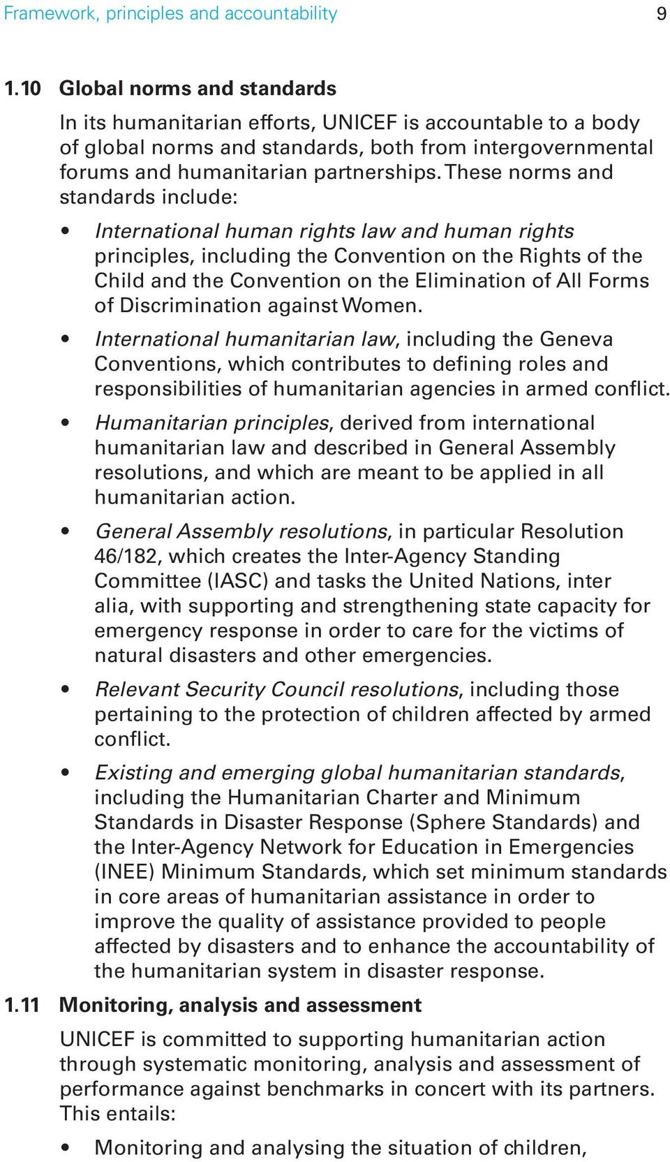 These norms and standards include: International human rights law and human rights principles, including the Convention on the Rights of the Child and the Convention on the Elimination of All Forms