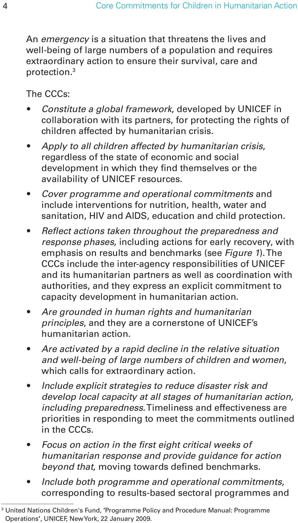 3 The CCCs: Constitute a global framework, developed by UNICEF in collaboration with its partners, for protecting the rights of children affected by humanitarian crisis.