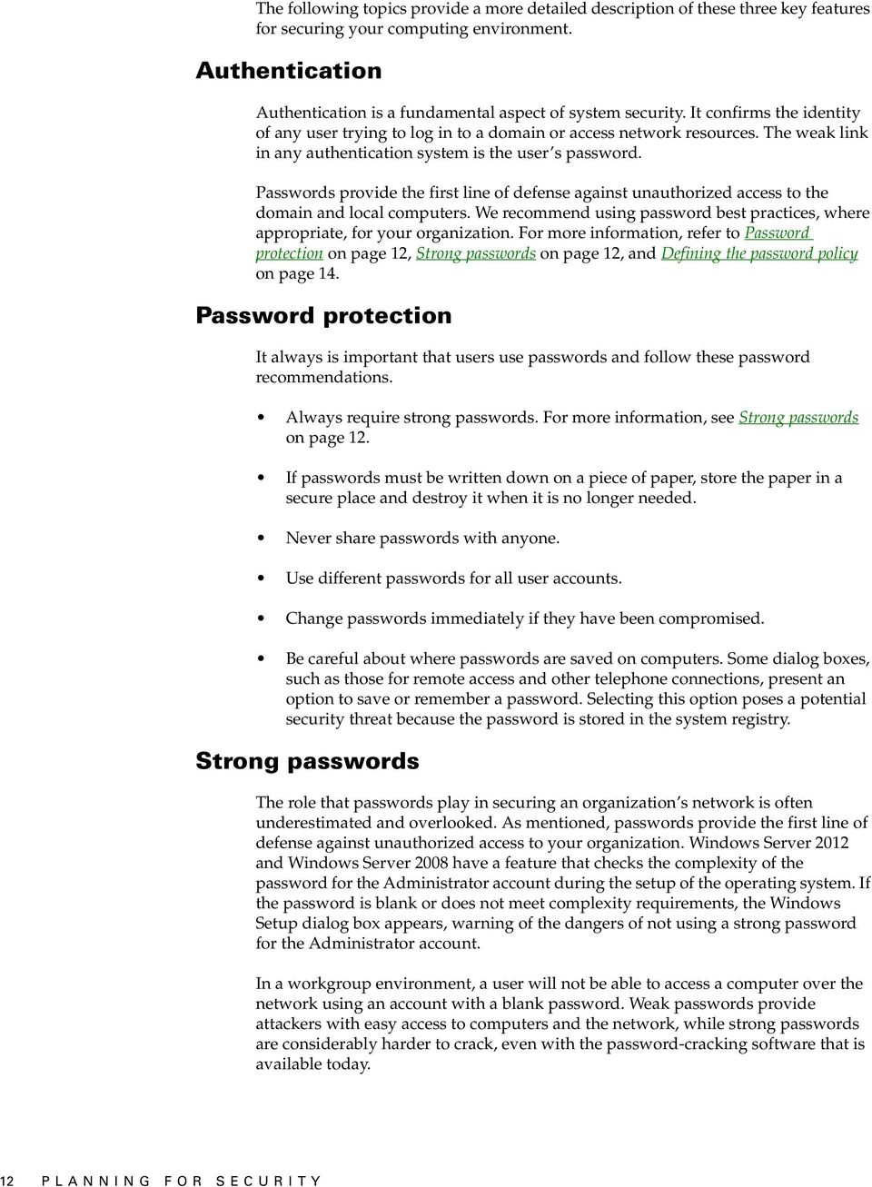 Passwords provide the first line of defense against unauthorized access to the domain and local computers. We recommend using password best practices, where appropriate, for your organization.