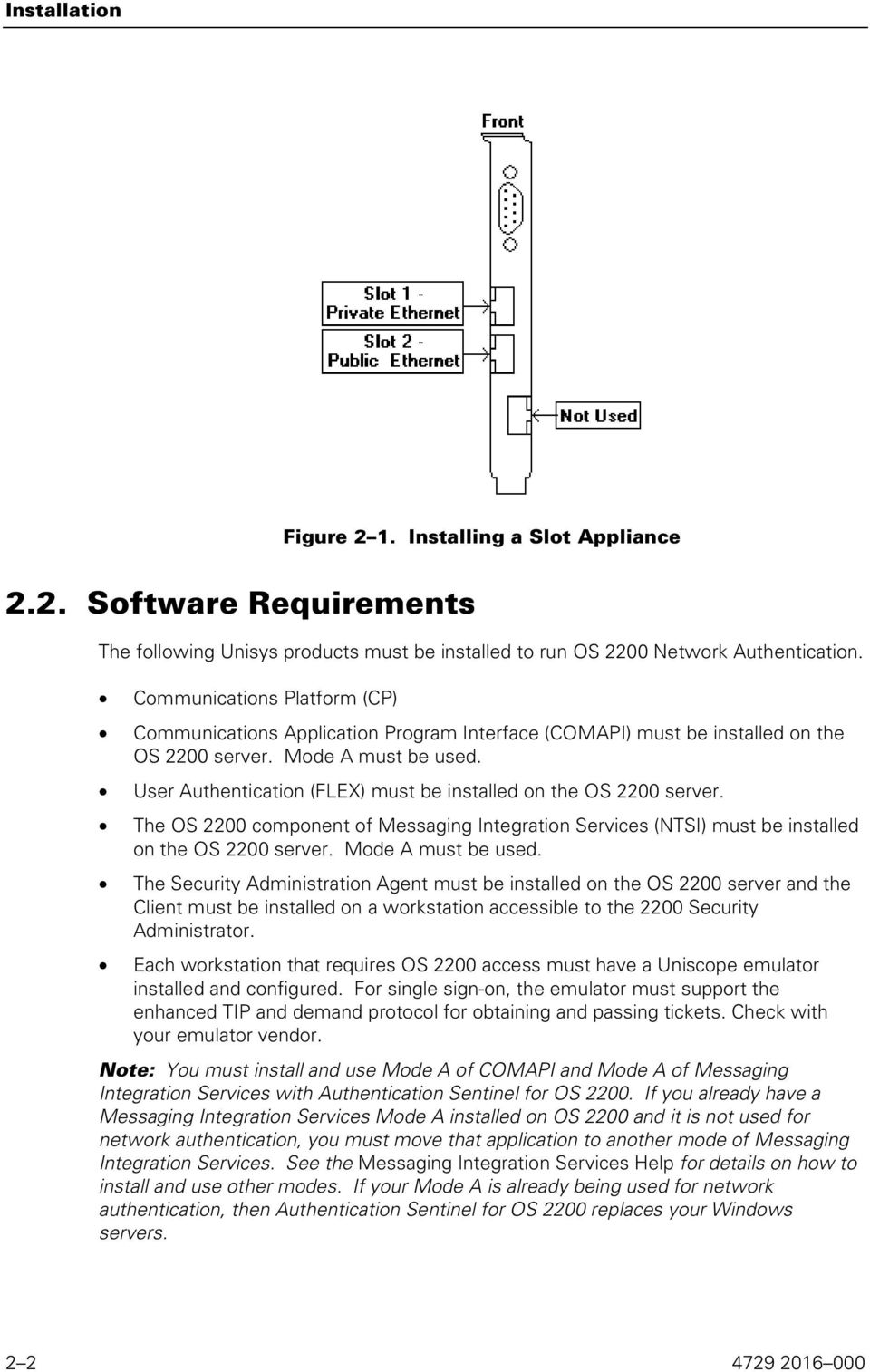 User Authentication (FLEX) must be installed on the OS 2200 server. The OS 2200 component of Messaging Integration Services (NTSI) must be installed on the OS 2200 server. Mode A must be used.