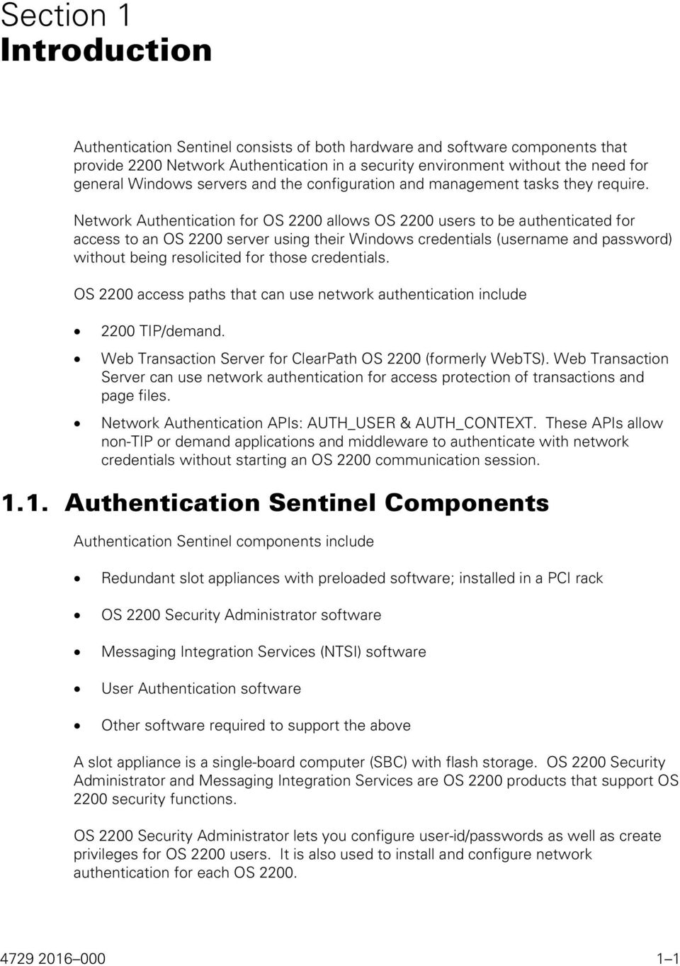 Network Authentication for OS 2200 allows OS 2200 users to be authenticated for access to an OS 2200 server using their Windows credentials (username and password) without being resolicited for those