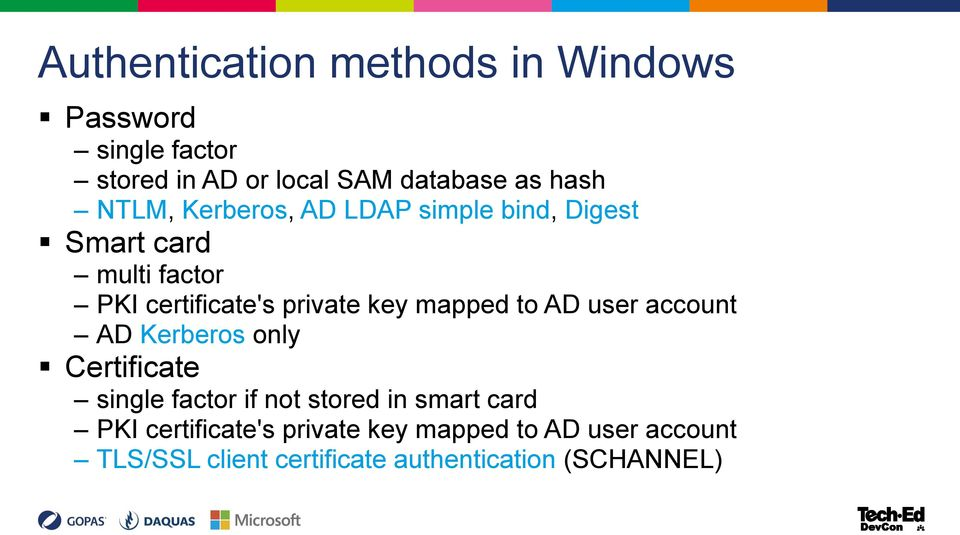 mapped to AD user account AD Kerberos only Certificate single factor if not stored in smart card PKI