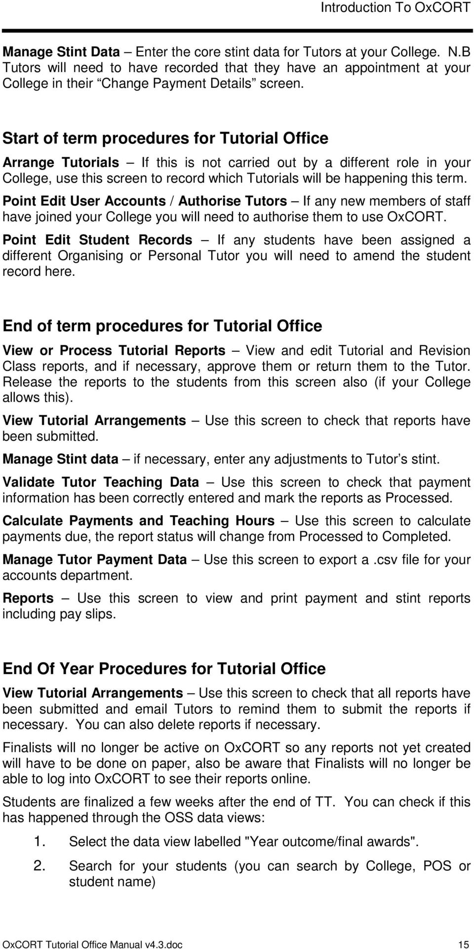 Start of term procedures for Tutorial Office Arrange Tutorials If this is not carried out by a different role in your College, use this screen to record which Tutorials will be happening this term.
