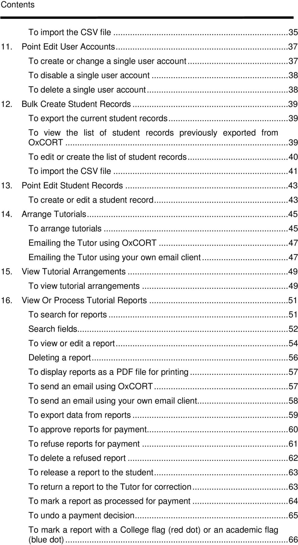 .. 40 To import the CSV file... 41 13. Point Edit Student Records... 43 To create or edit a student record... 43 14. Arrange Tutorials... 45 To arrange tutorials... 45 Emailing the Tutor using OxCORT.