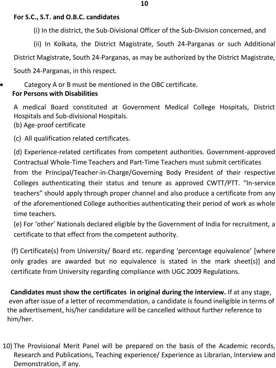 candidates (i) In the district, the Sub-Divisional Officer of the Sub-Division concerned, and (ii) In Kolkata, the District Magistrate, South 24-Parganas or such Additional District Magistrate, South