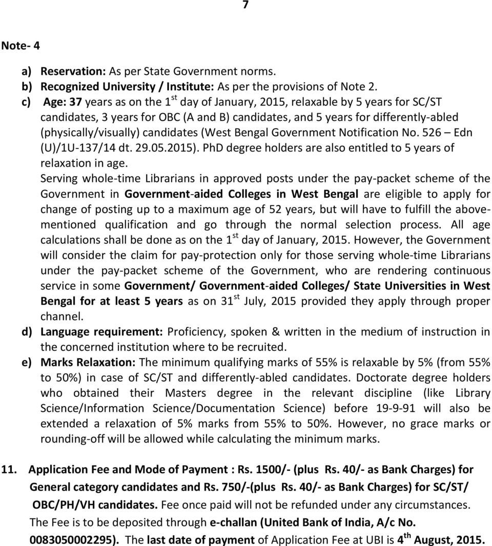 candidates (West Bengal Government Notification No. 526 Edn (U)/1U-137/14 dt. 29.05.2015). PhD degree holders are also entitled to 5 years of relaxation in age.
