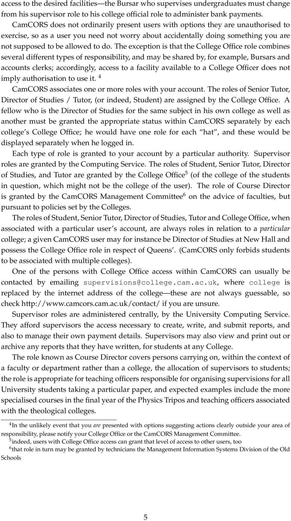 The exception is that the College Office role combines several different types of responsibility, and may be shared by, for example, Bursars and accounts clerks; accordingly, access to a facility