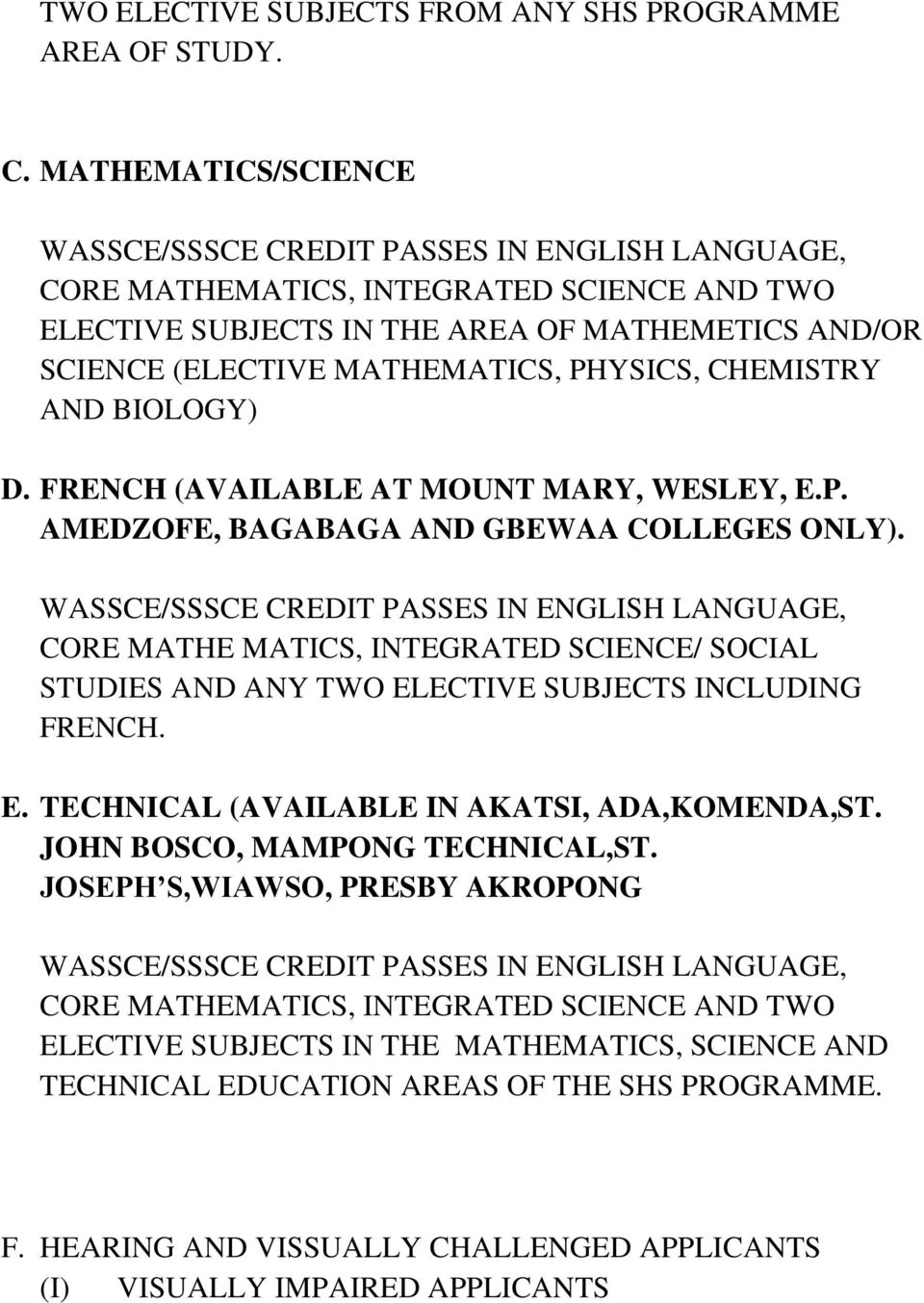 FRENCH (AVAILABLE AT MOUNT MARY, WESLEY, E.P. AMEDZOFE, BAGABAGA AND GBEWAA COLLEGES ONLY). CORE MATHE MATICS, INTEGRATED SCIENCE/ SOCIAL STUDIES AND ANY TWO ELECTIVE SUBJECTS INCLUDING FRENCH.