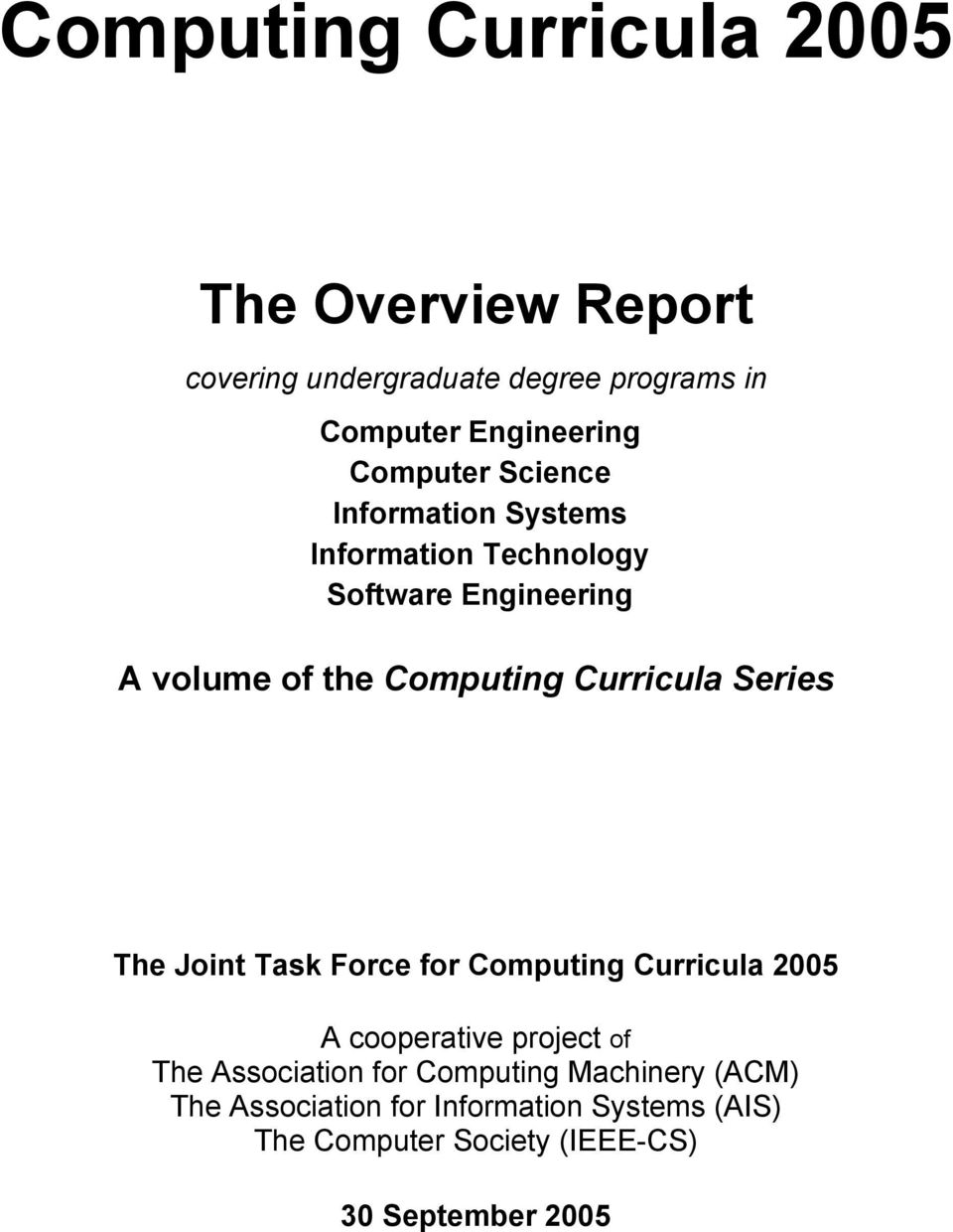 Curricula Series The Joint Task Force for Computing Curricula 2005 A cooperative project of The Association for