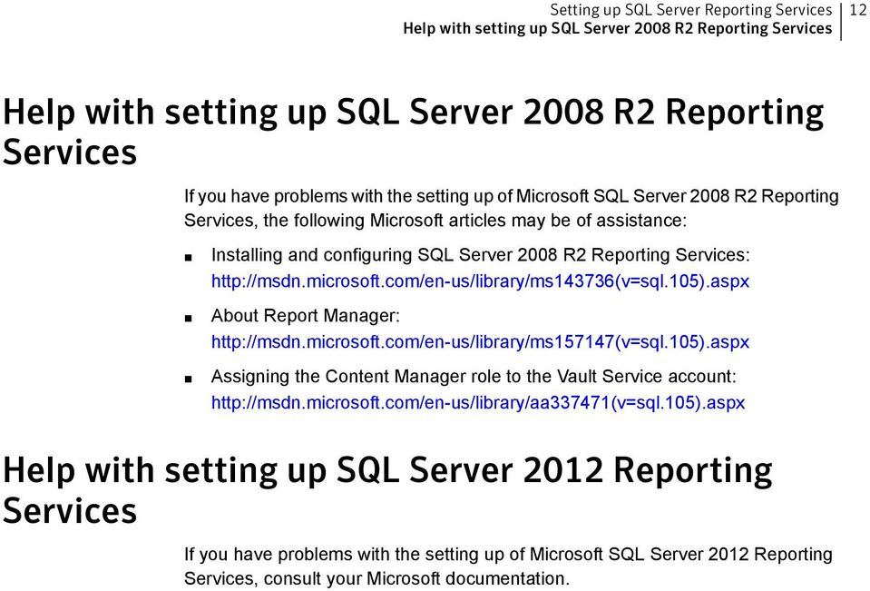 com/en-us/library/ms143736(v=sql.105).aspx About Report Manager: http://msdn.microsoft.com/en-us/library/ms157147(v=sql.105).aspx Assigning the Content Manager role to the Vault Service account: http://msdn.