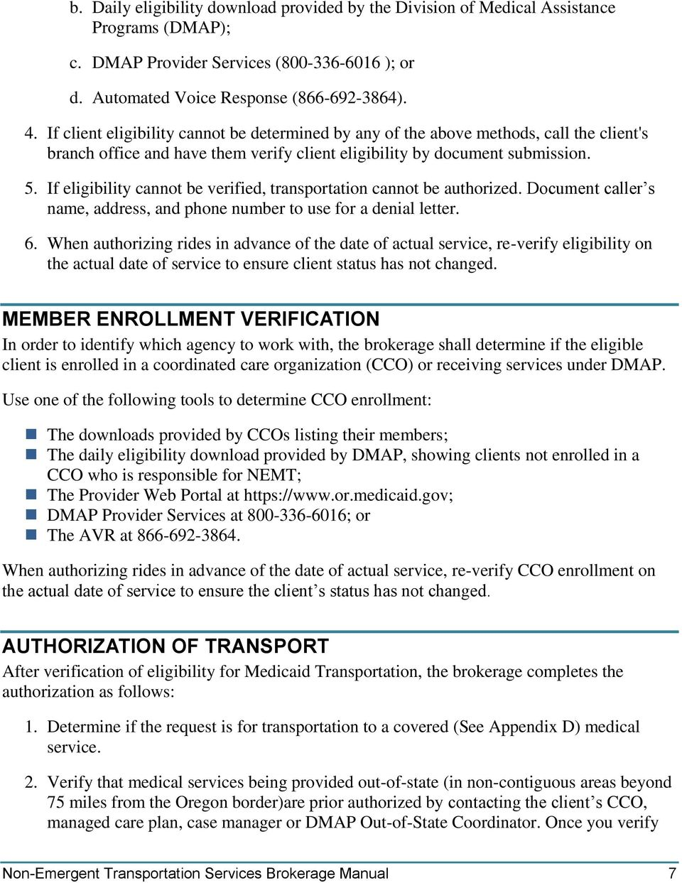 If eligibility cannot be verified, transportation cannot be authorized. Document caller s name, address, and phone number to use for a denial letter. 6.
