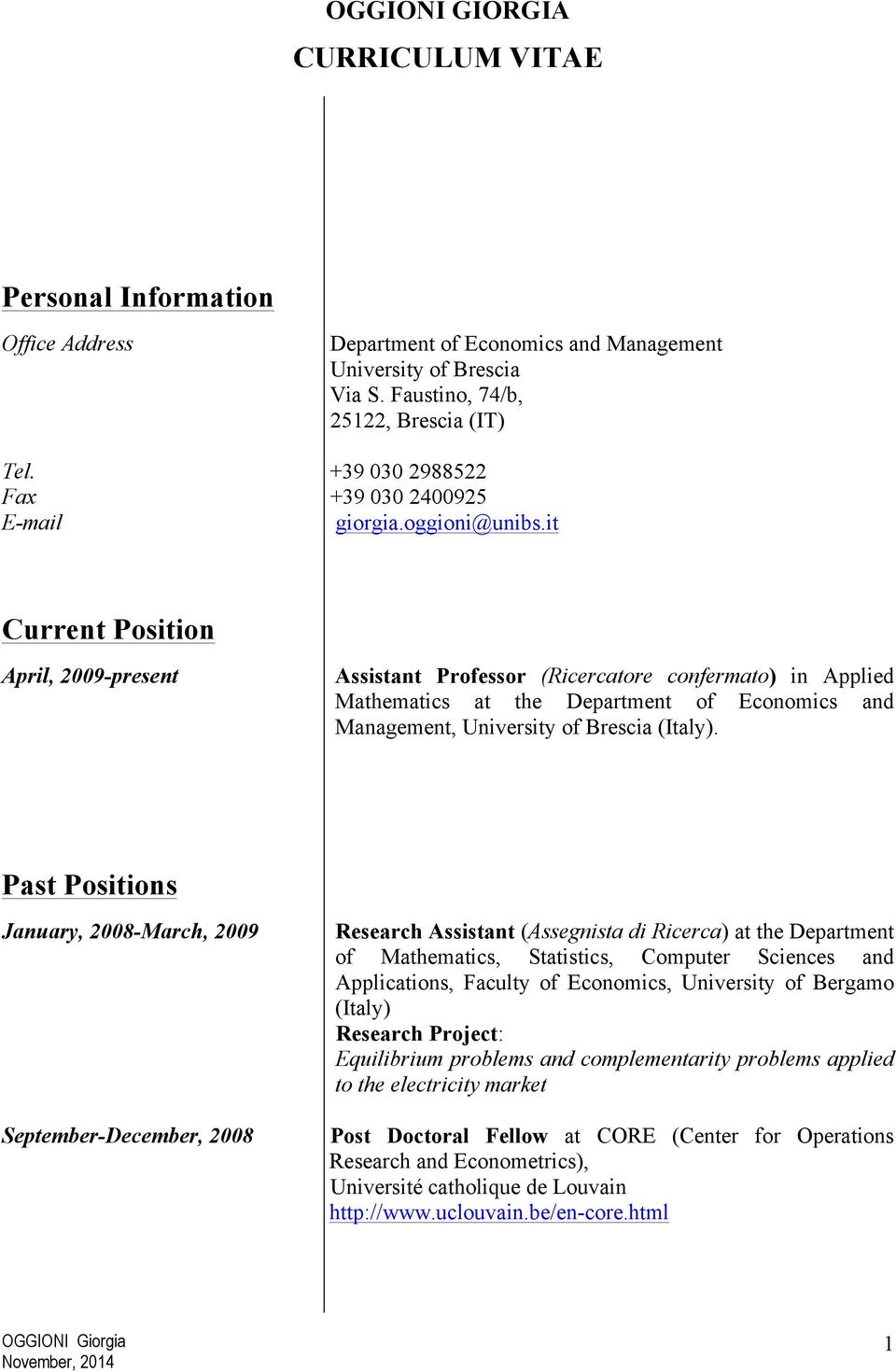 it Current Position April, 2009-present Assistant Professor (Ricercatore confermato) in Applied Mathematics at the Department of Economics and Management, University of Brescia (Italy).