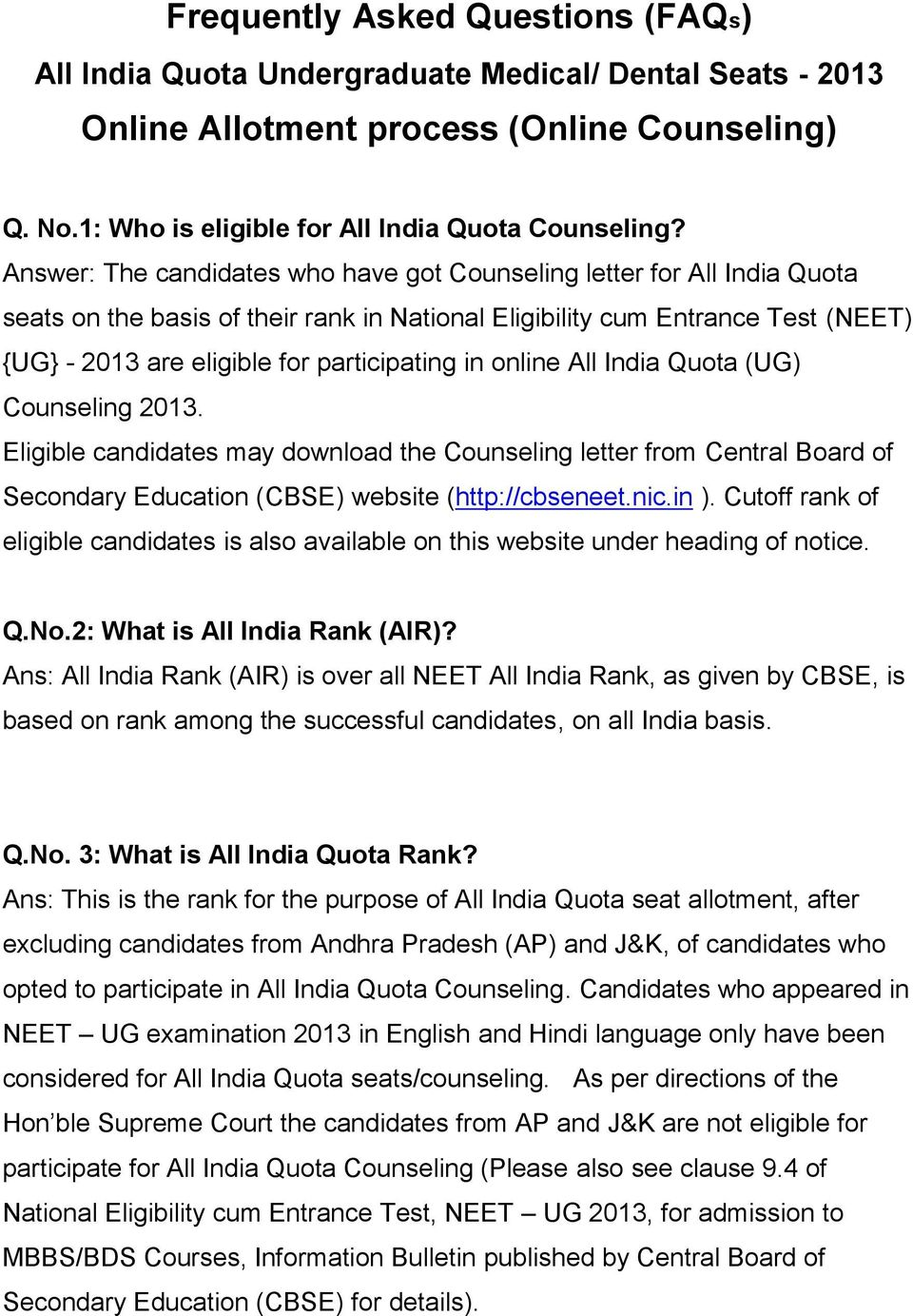 in online All India Quota (UG) Counseling 2013. Eligible candidates may download the Counseling letter from Central Board of Secondary Education (CBSE) website (http://cbseneet.nic.in ).