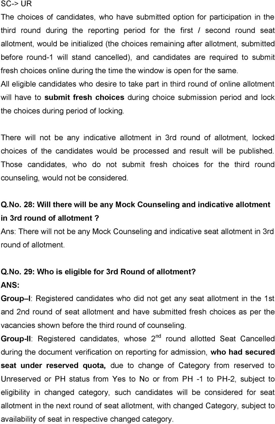 All eligible candidates who desire to take part in third round of online allotment will have to submit fresh choices during choice submission period and lock the choices during period of locking.