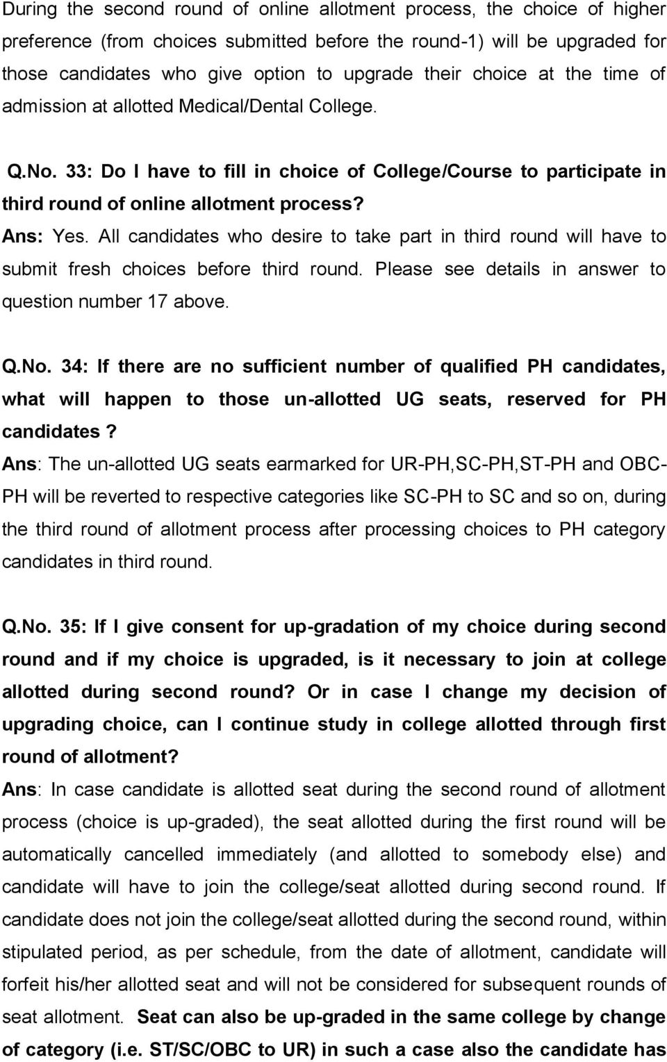 All candidates who desire to take part in third round will have to submit fresh choices before third round. Please see details in answer to question number 17 above. Q.No.