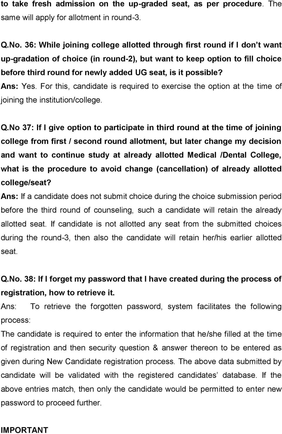 possible? Ans: Yes. For this, candidate is required to exercise the option at the time of joining the institution/college. Q.