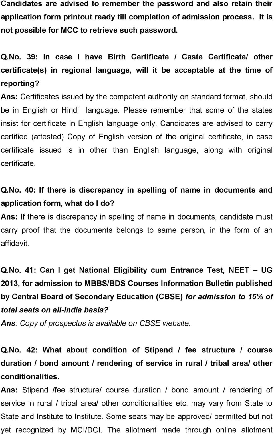 Ans: Certificates issued by the competent authority on standard format, should be in English or Hindi language. Please remember that some of the states insist for certificate in English language only.