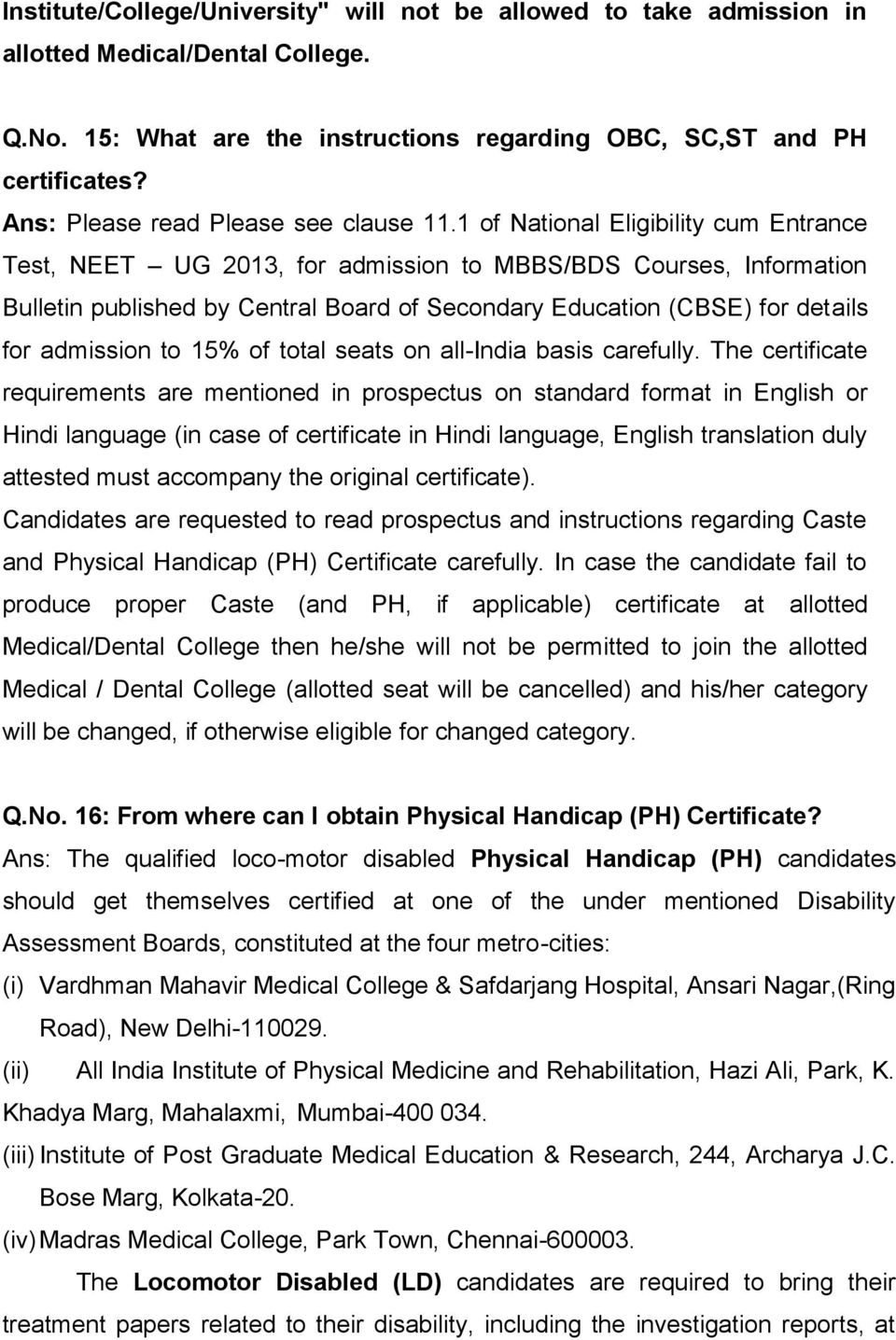 1 of National Eligibility cum Entrance Test, NEET UG 2013, for admission to MBBS/BDS Courses, Information Bulletin published by Central Board of Secondary Education (CBSE) for details for admission