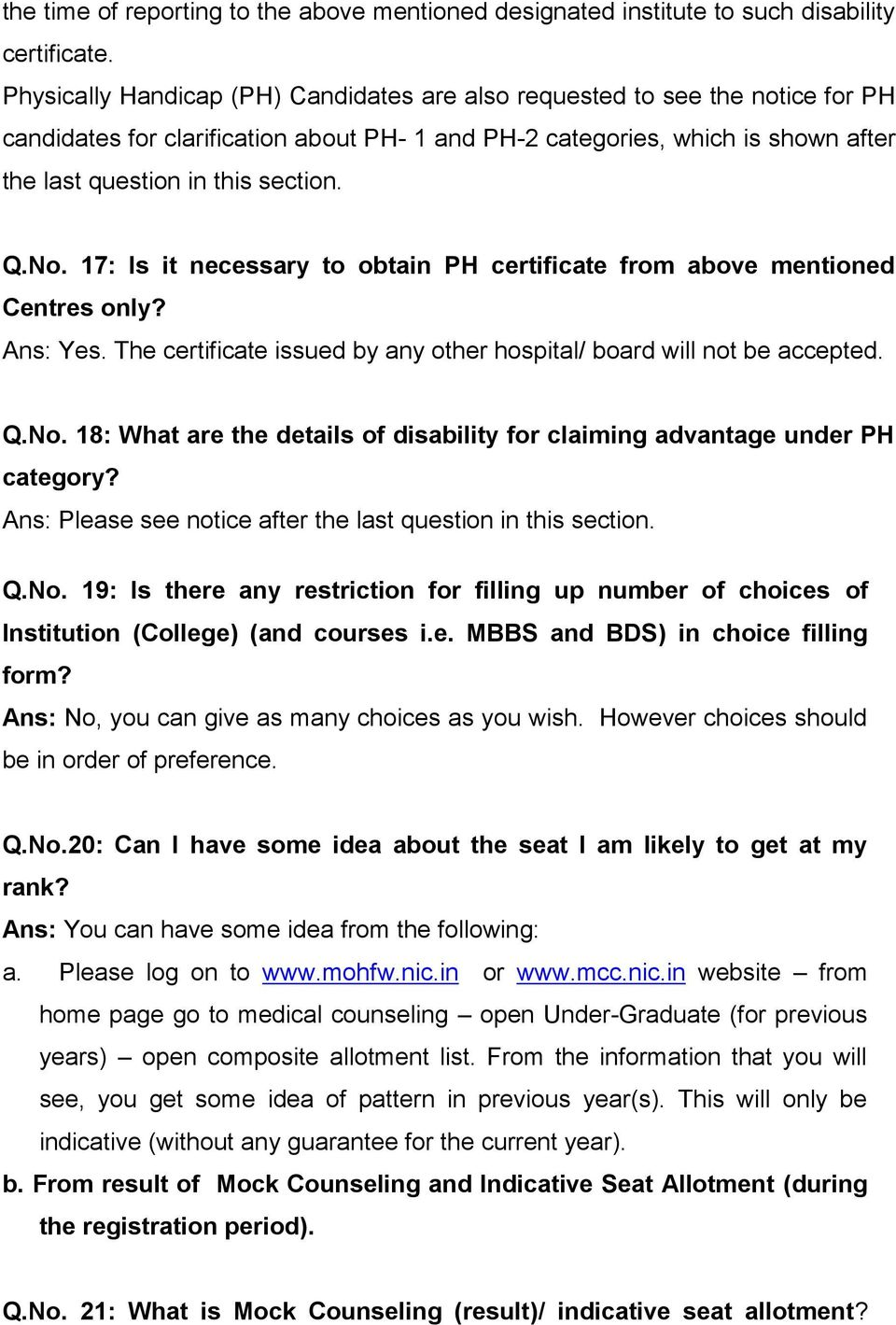 No. 17: Is it necessary to obtain PH certificate from above mentioned Centres only? Ans: Yes. The certificate issued by any other hospital/ board will not be accepted. Q.No. 18: What are the details of disability for claiming advantage under PH category?
