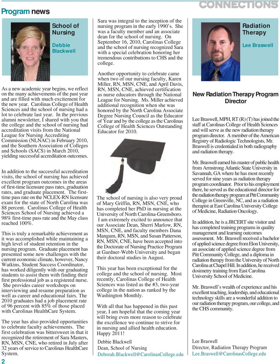 In the previous alumni newsletter, I shared with you that the college and the school of nursing had accreditation visits from the National League for Nursing Accrediting Commission (NLNAC) in