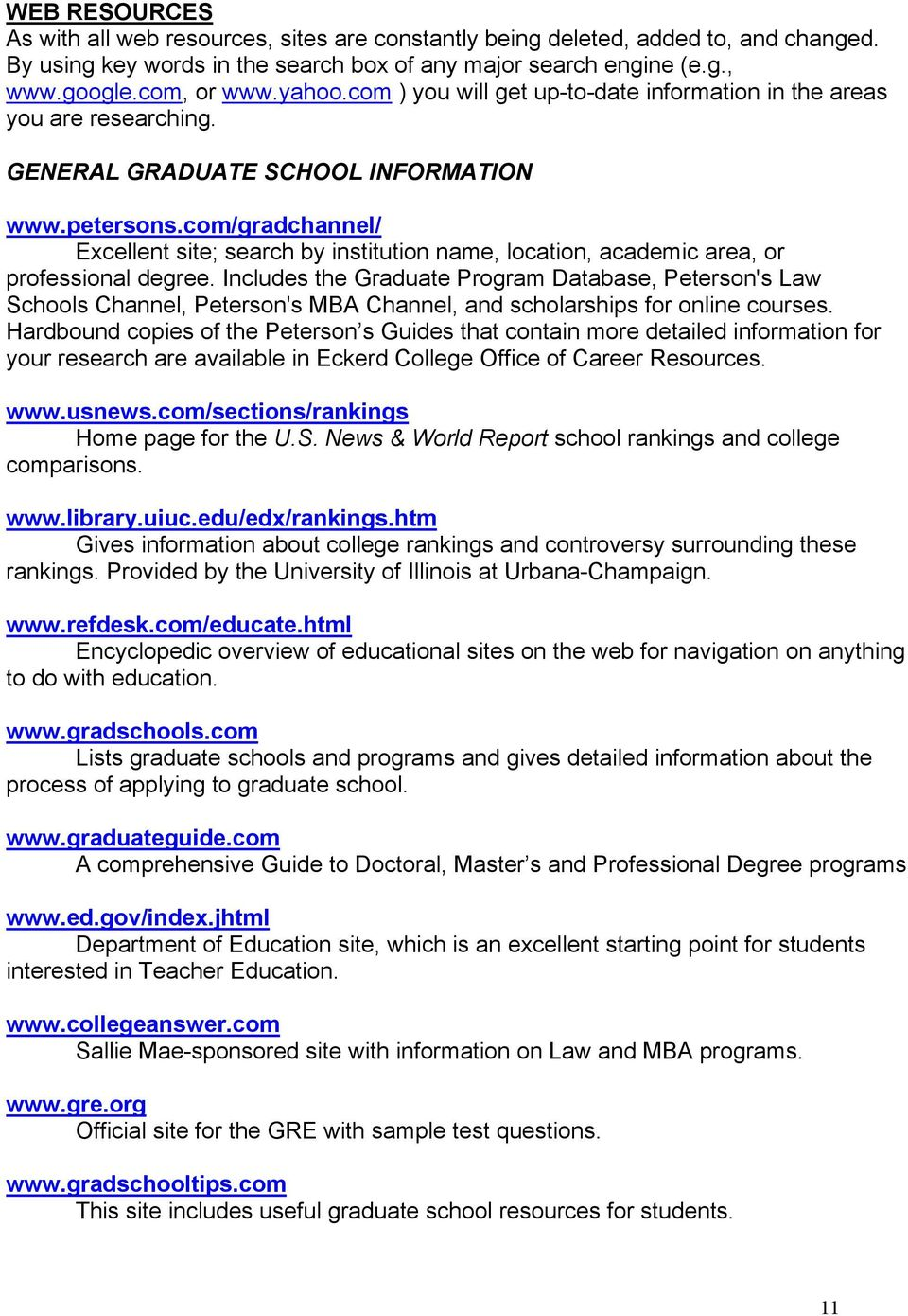 com/gradchannel/ Excellent site; search by institution name, location, academic area, or professional degree.