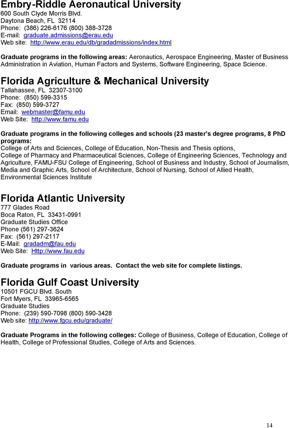 Florida Agriculture & Mechanical University Tallahassee, FL 32307-3100 Phone: (850) 599-3315 Fax: (850) 599-3727 Email: webmaster@famu.