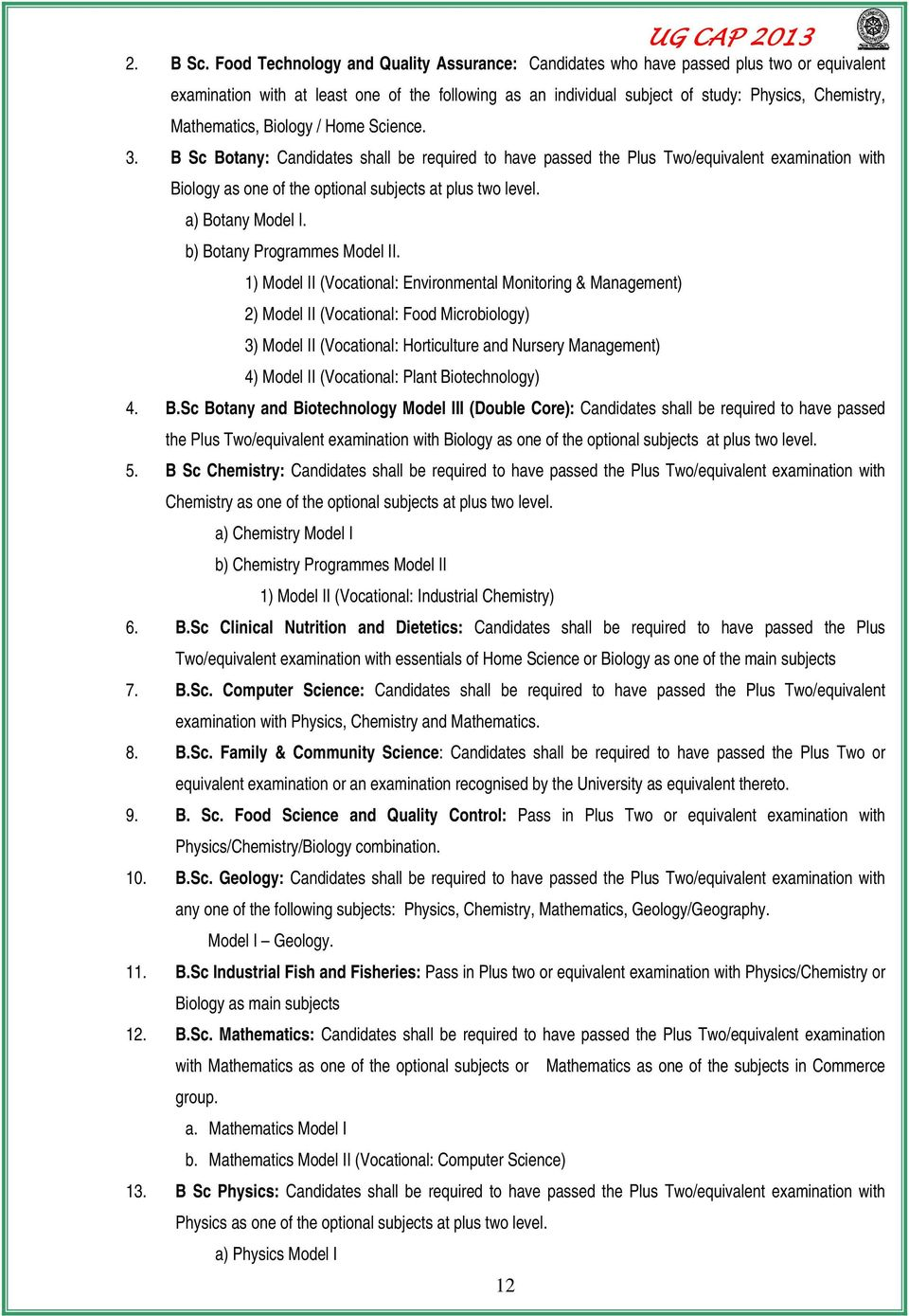 Mathematics, Biology / Home Science. 3. B Sc Botany: Candidates shall be required to have passed the Plus Two/equivalent examination with Biology as one of the optional subjects at plus two level.