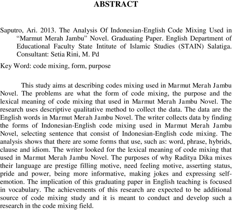 Pd Key Word: code mixing, form, purpose This study aims at describing codes mixing used in Marmut Merah Jambu Novel.