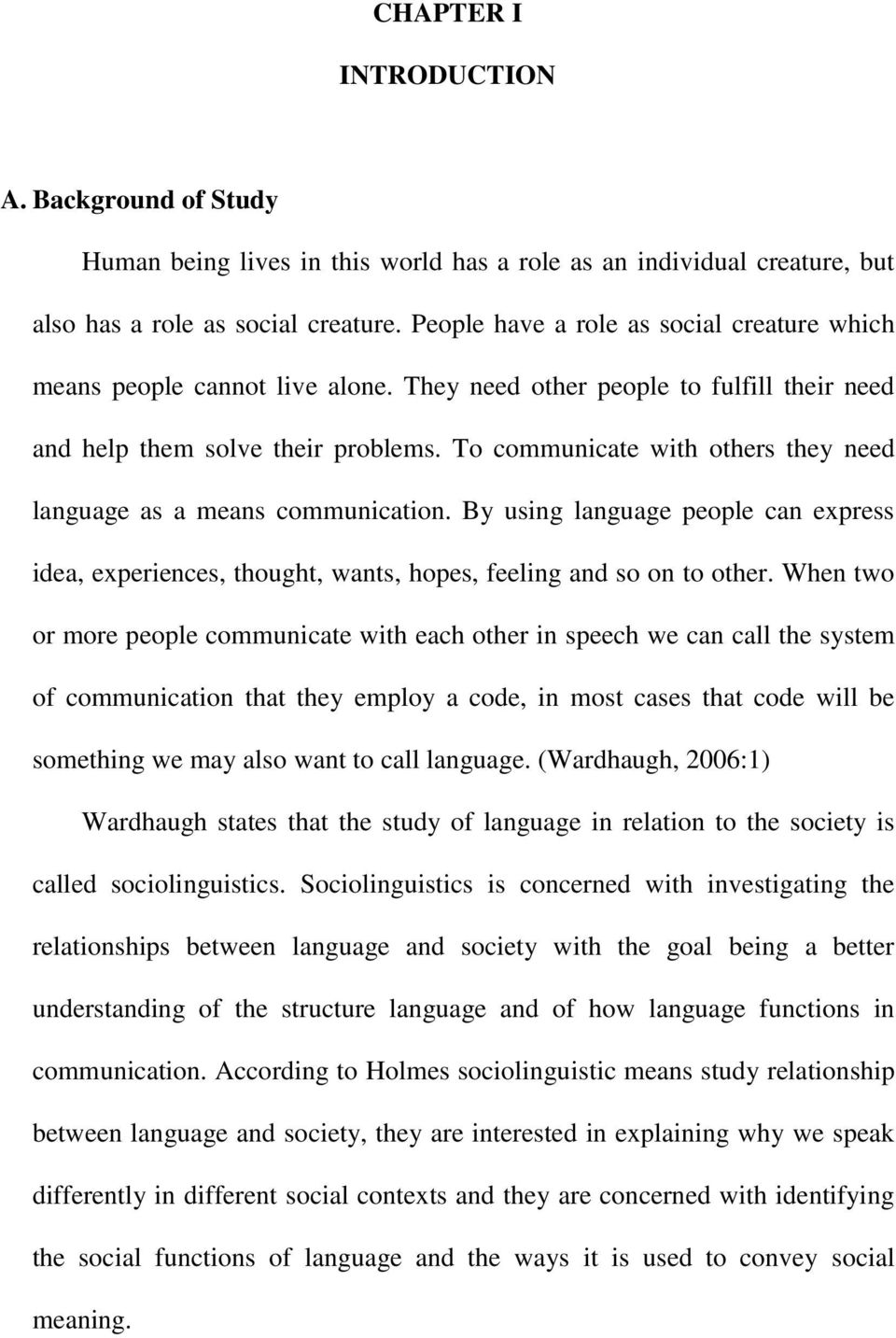 To communicate with others they need language as a means communication. By using language people can express idea, experiences, thought, wants, hopes, feeling and so on to other.