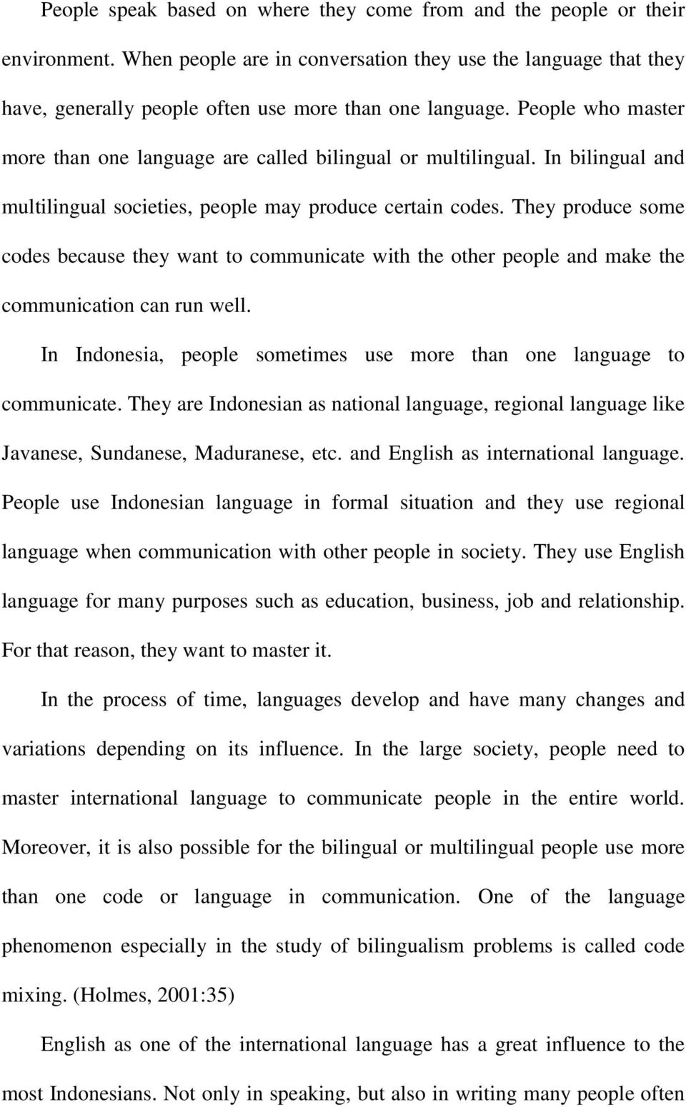 They produce some codes because they want to communicate with the other people and make the communication can run well. In Indonesia, people sometimes use more than one language to communicate.