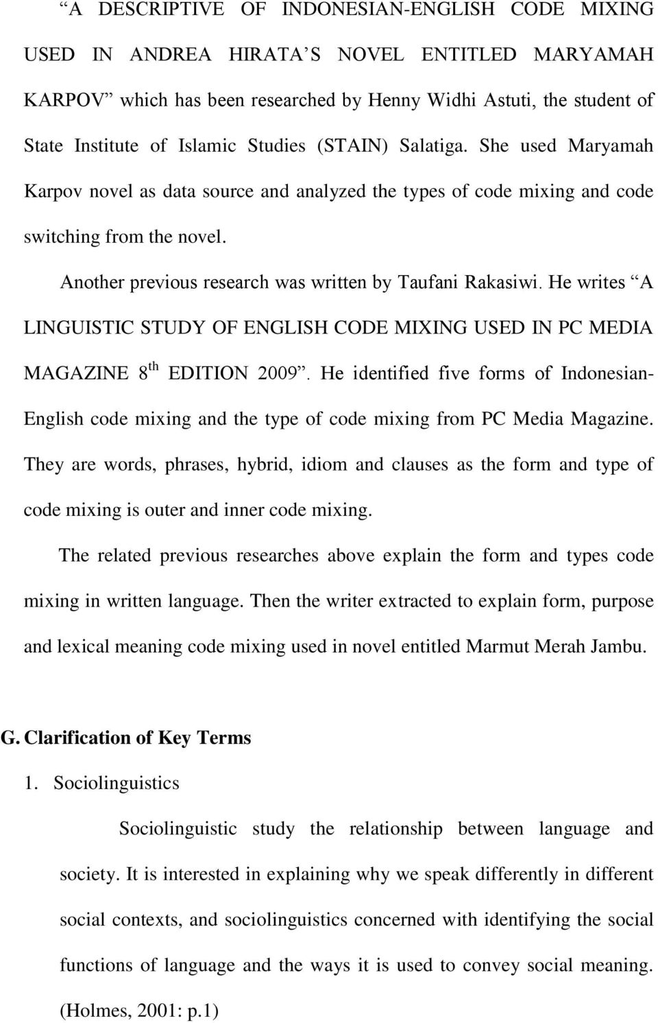 Another previous research was written by Taufani Rakasiwi. He writes A LINGUISTIC STUDY OF ENGLISH CODE MIXING USED IN PC MEDIA MAGAZINE 8 th EDITION 2009.