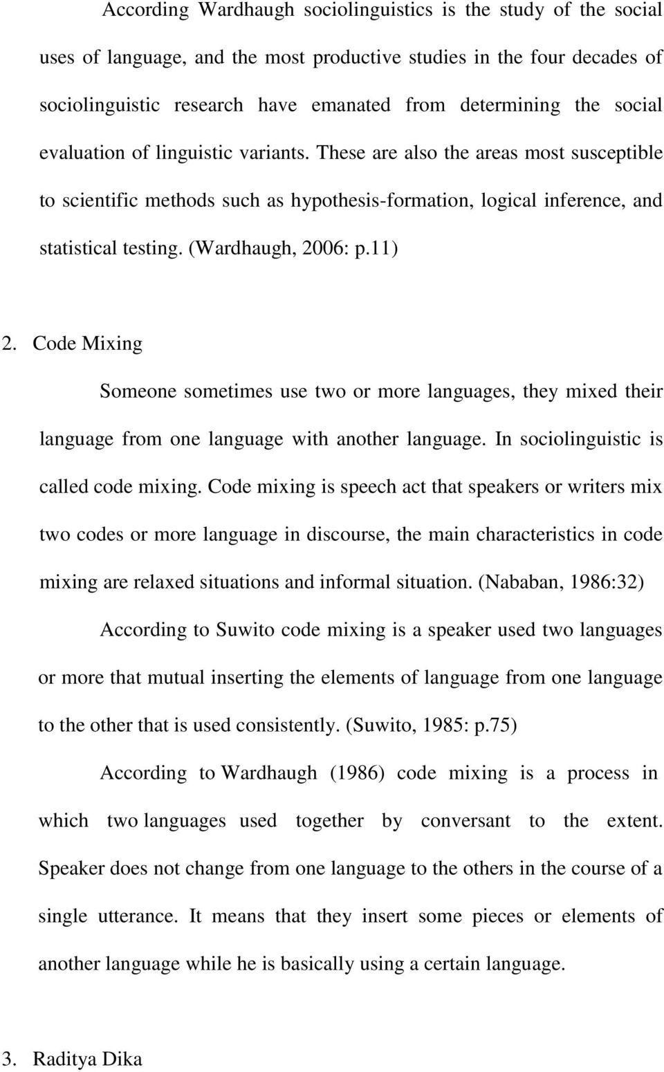 11) 2. Code Mixing Someone sometimes use two or more languages, they mixed their language from one language with another language. In sociolinguistic is called code mixing.