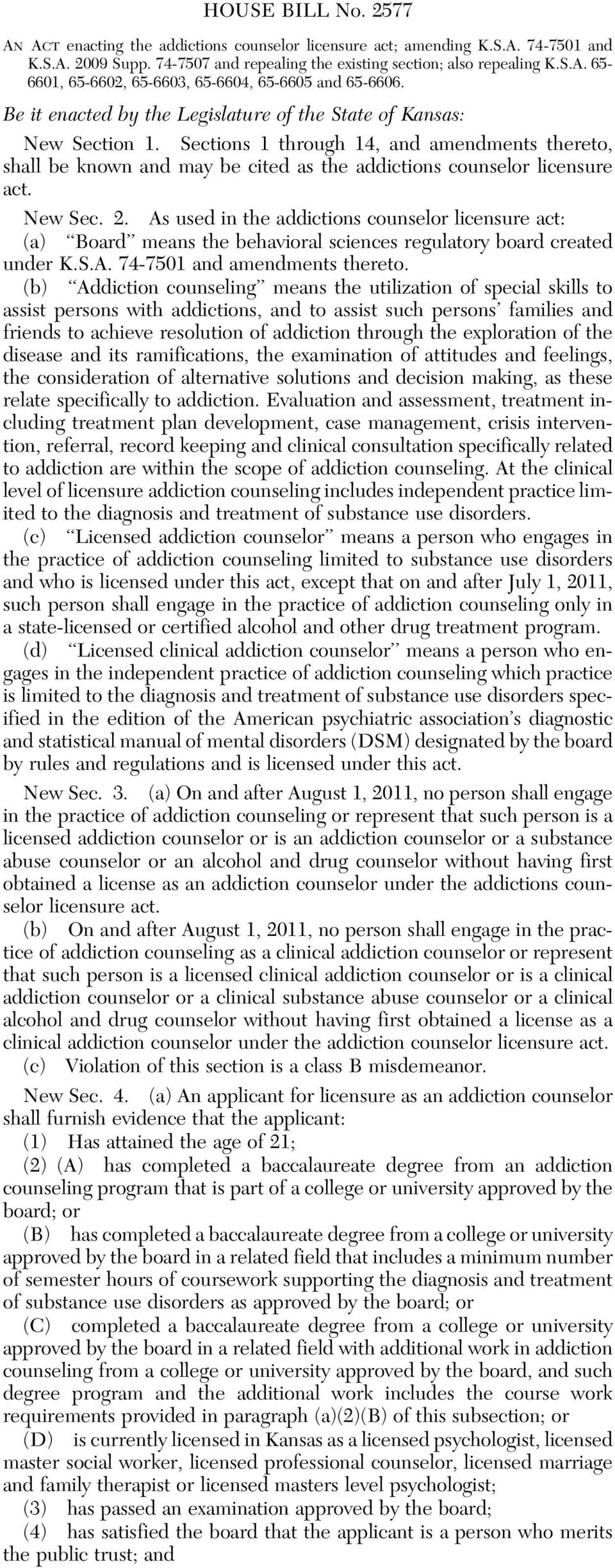 New Sec. 2. As used in the addictions counselor licensure act: (a) Board means the behavioral sciences regulatory board created under K.S.A. 74-7501 and amendments thereto.